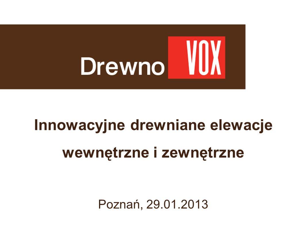 Innowacyjne drewniane elewacje wewnętrzne i zewnętrzne Poznań, 29.01.2013