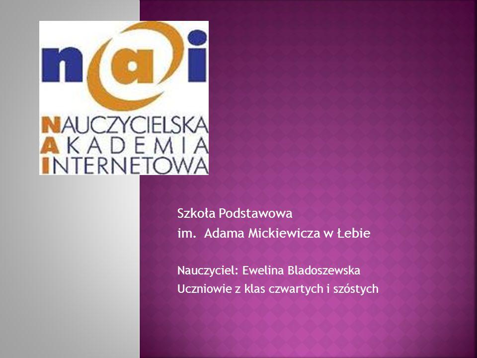 Szkoła Podstawowa im. Adama Mickiewicza w Łebie Nauczyciel: Ewelina Bladoszewska Uczniowie z klas czwartych i szóstych