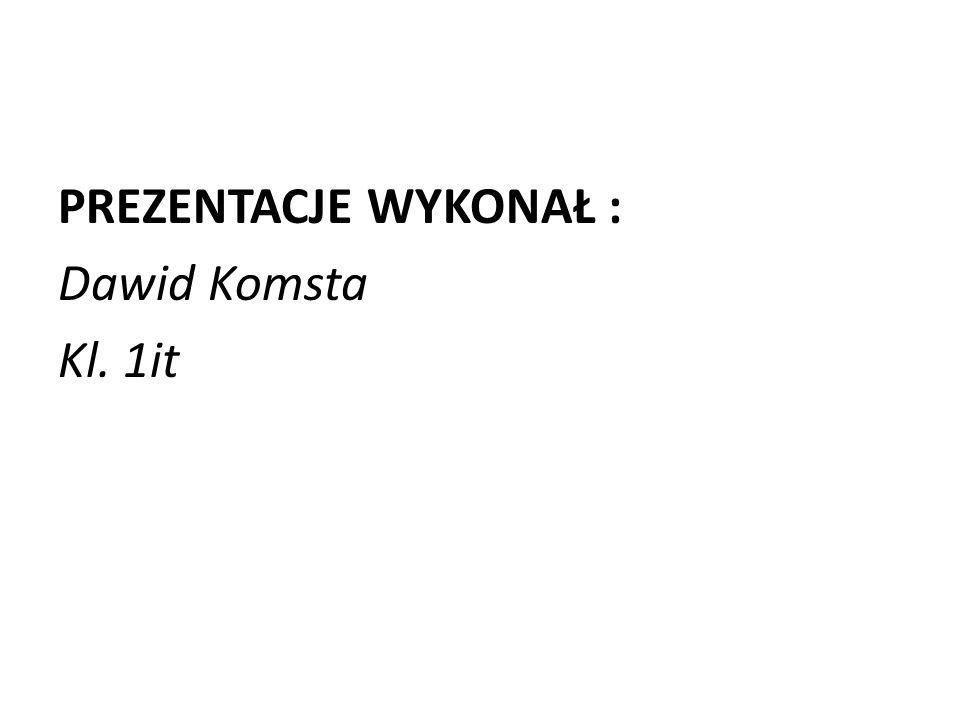 PREZENTACJE WYKONAŁ : Dawid Komsta Kl. 1it