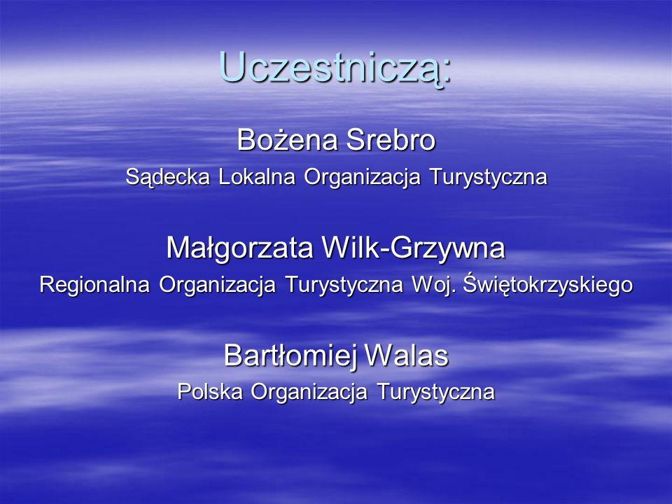 Uczestniczą: Bożena Srebro Sądecka Lokalna Organizacja Turystyczna Małgorzata Wilk-Grzywna Regionalna Organizacja Turystyczna Woj.