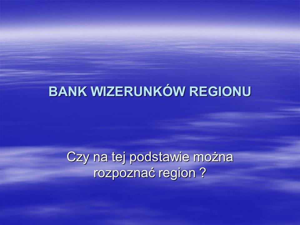 BANK WIZERUNKÓW REGIONU Czy na tej podstawie można rozpoznać region