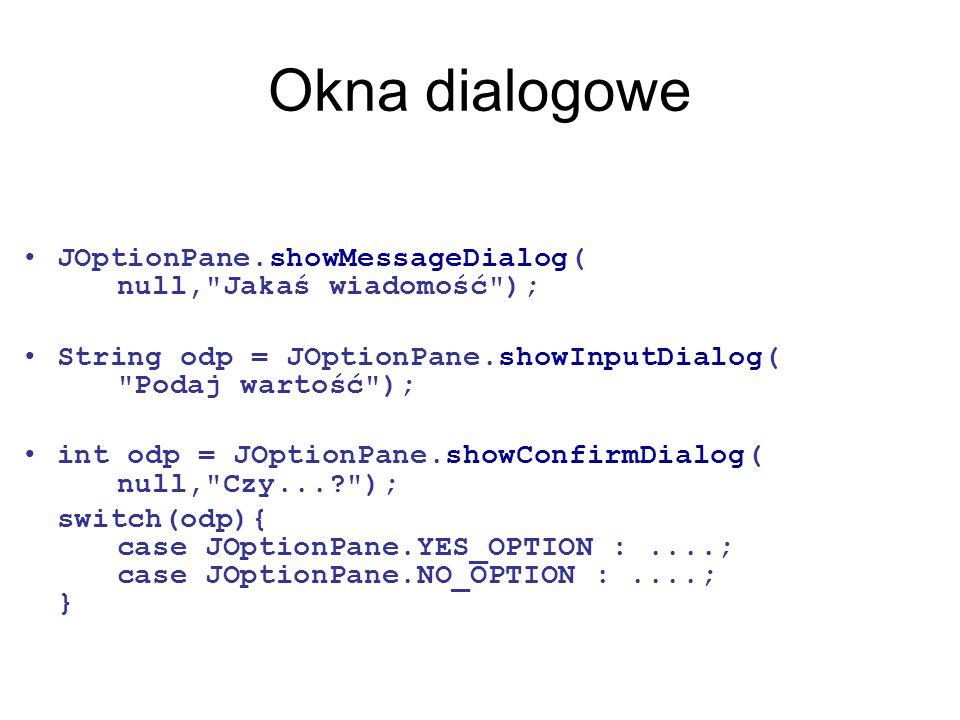 Okna dialogowe JOptionPane.showMessageDialog( null,