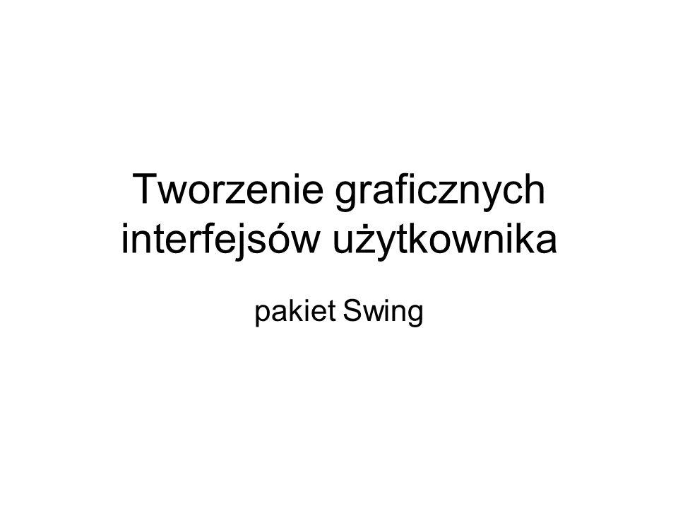Tworzenie graficznych interfejsów użytkownika pakiet Swing