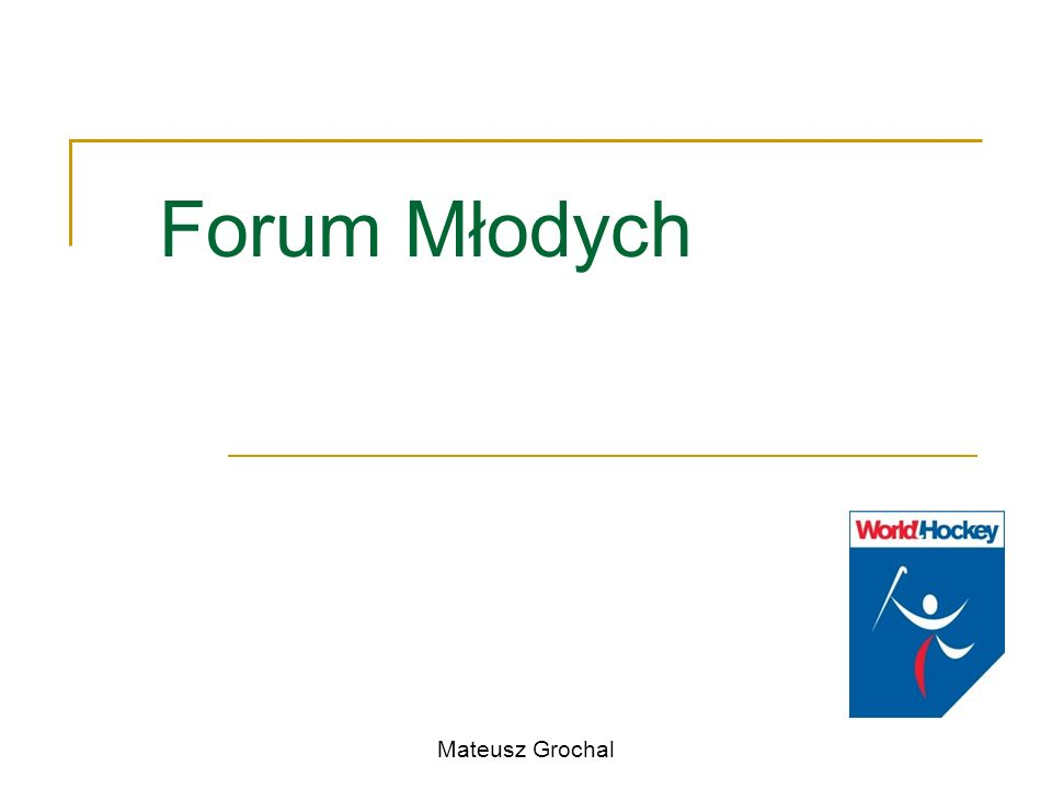 Historia 2005r – powołanie Rady Młodzieży Rada Młodzieży działała aktywnie w środowisku hokejowym w sprawach związanych z hokejem dzieci i młodzieży Niestety w 2008 roku Rada przestała aktywnie funkcjonować… 24 września 2010 roku propozycja ponownego powołania Rady Młodzieży lecz po zmienianą nazwą – Forum Młodych