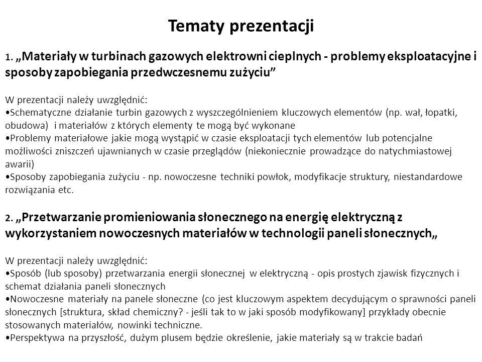 1. Materiały w turbinach gazowych elektrowni cieplnych - problemy eksploatacyjne i sposoby zapobiegania przedwczesnemu zużyciu W prezentacji należy uw