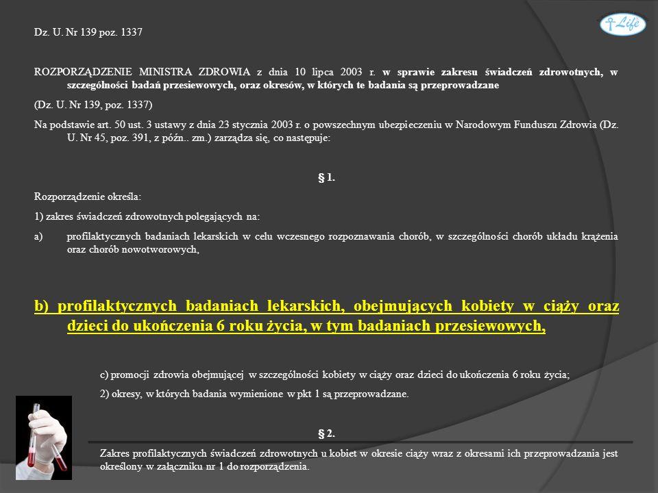 Dz. U. Nr 139 poz. 1337 ROZPORZĄDZENIE MINISTRA ZDROWIA z dnia 10 lipca 2003 r. w sprawie zakresu świadczeń zdrowotnych, w szczególności badań przesie