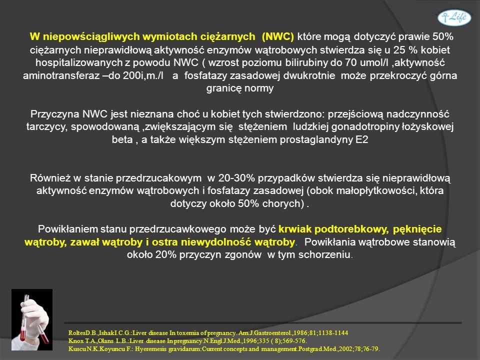 W niepowściągliwych wymiotach ciężarnych (NWC) które mogą dotyczyć prawie 50% ciężarnych nieprawidłową aktywność enzymów wątrobowych stwierdza się u 2