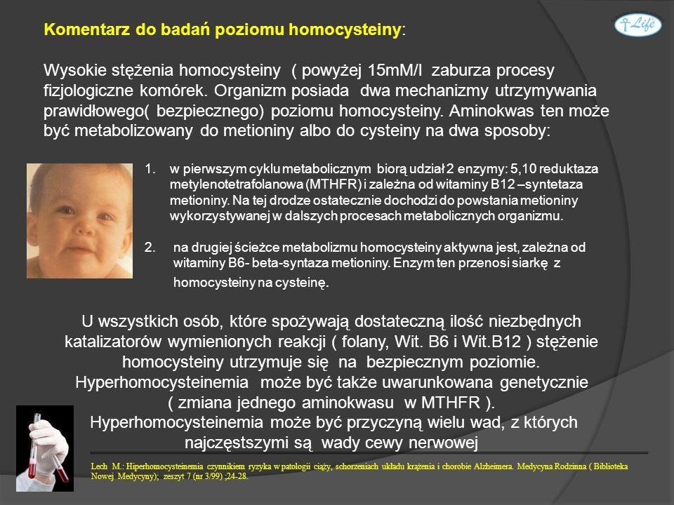 Komentarz do badań poziomu homocysteiny: Wysokie stężenia homocysteiny ( powyżej 15mM/l zaburza procesy fizjologiczne komórek. Organizm posiada dwa me