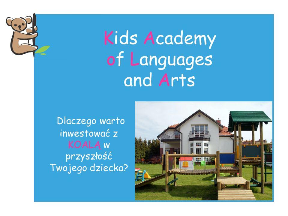 Kids Academy of Languages and Arts Dlaczego warto inwestować z KOALĄ w przyszłość Twojego dziecka?