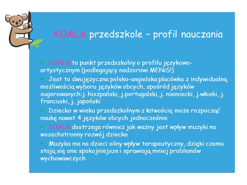 KOALA przedszkole – profil nauczania KOALA to punkt przedszkolny o profilu językowo- artystycznym (podlegający nadzorowi MENiS!) Jest to dwujęzyczna p