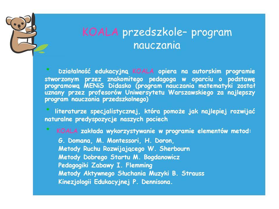 KOALA przedszkole– program nauczania D ziałalność edukacyjną KOALA opiera na autorskim programie stworzonym przez znakomitego pedagoga w oparciu o pod