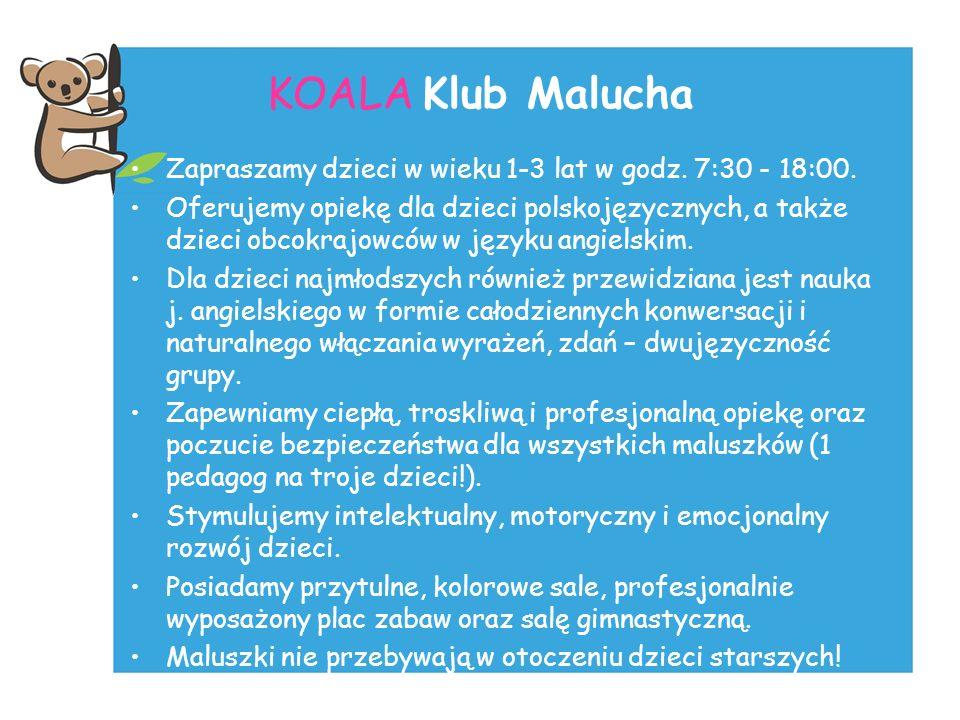KOALA Klub Malucha Zapraszamy dzieci w wieku 1-3 lat w godz. 7:30 - 18:00. Oferujemy opiekę dla dzieci polskojęzycznych, a także dzieci obcokrajowców