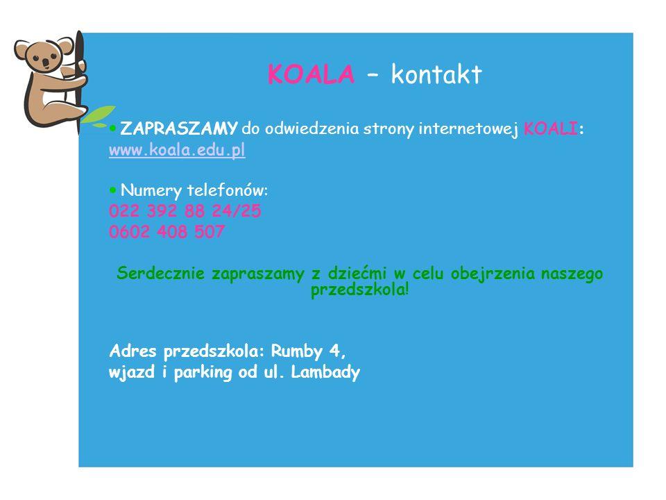 KOALA – kontakt ZAPRASZAMY do odwiedzenia strony internetowej KOALI: www.koala.edu.pl Numery telefonów: 022 392 88 24/25 0602 408 507 Serdecznie zapra