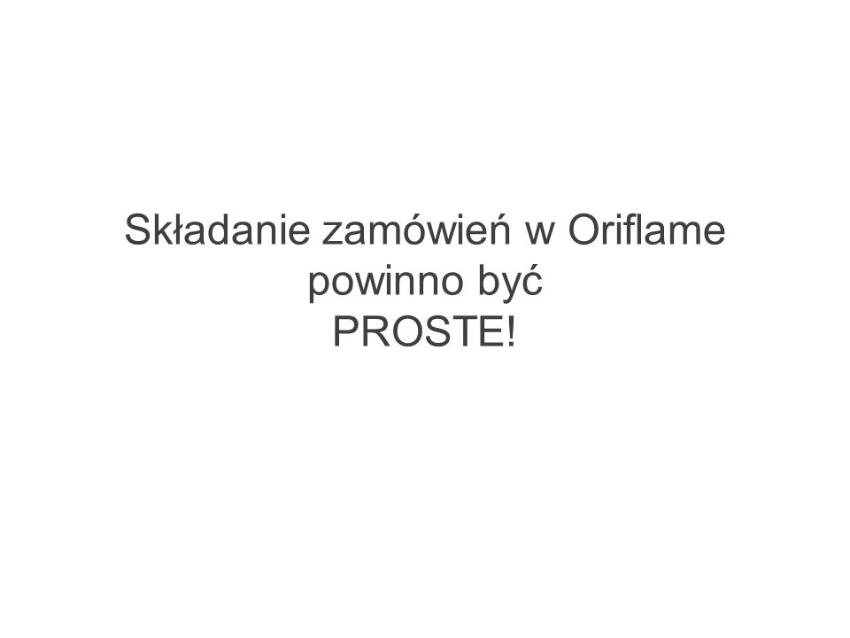 Składanie zamówień w Oriflame powinno być PROSTE!