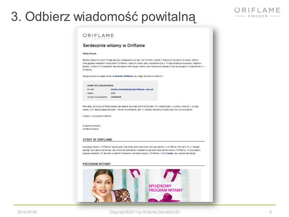 3. Odbierz wiadomość powitalną 62014-03-08Copyright ©2011 by Oriflame Cosmetics SA