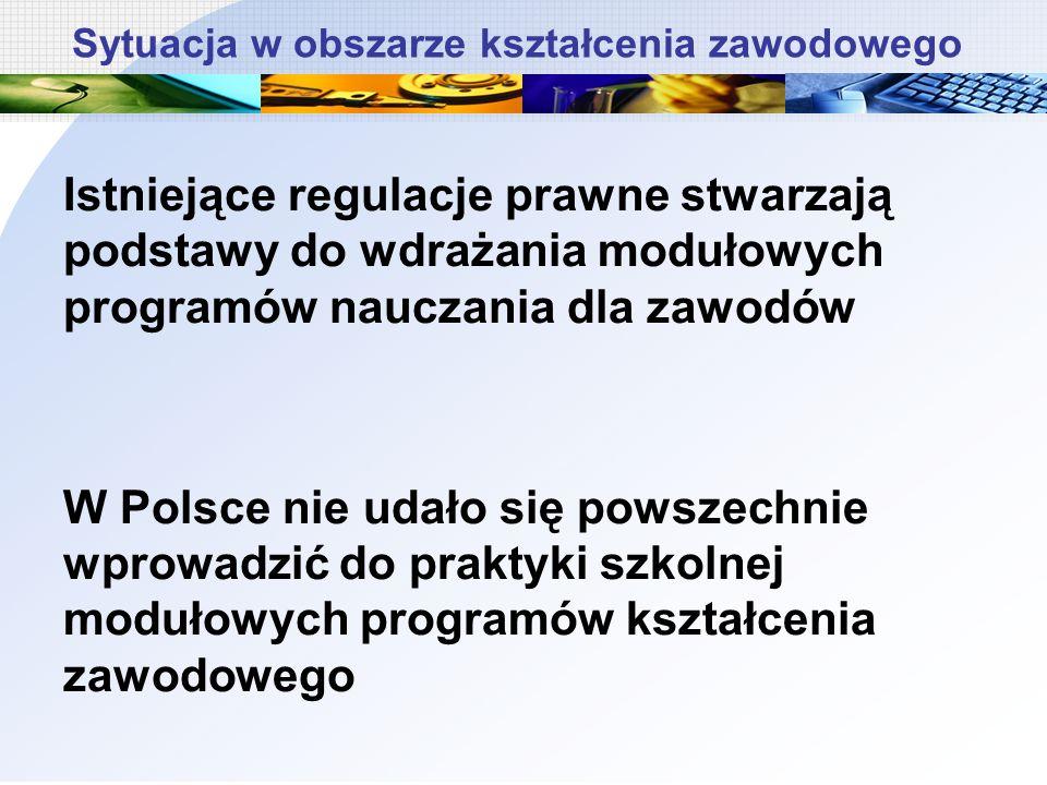 Istniejące regulacje prawne stwarzają podstawy do wdrażania modułowych programów nauczania dla zawodów W Polsce nie udało się powszechnie wprowadzić do praktyki szkolnej modułowych programów kształcenia zawodowego Sytuacja w obszarze kształcenia zawodowego