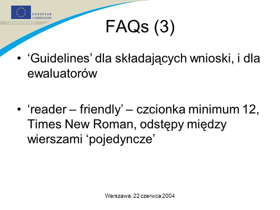 Warszawa, 22 czerwca 2004 FAQs (3) Guidelines dla składających wnioski, i dla ewaluatorów reader – friendly – czcionka minimum 12, Times New Roman, odstępy między wierszami pojedyncze
