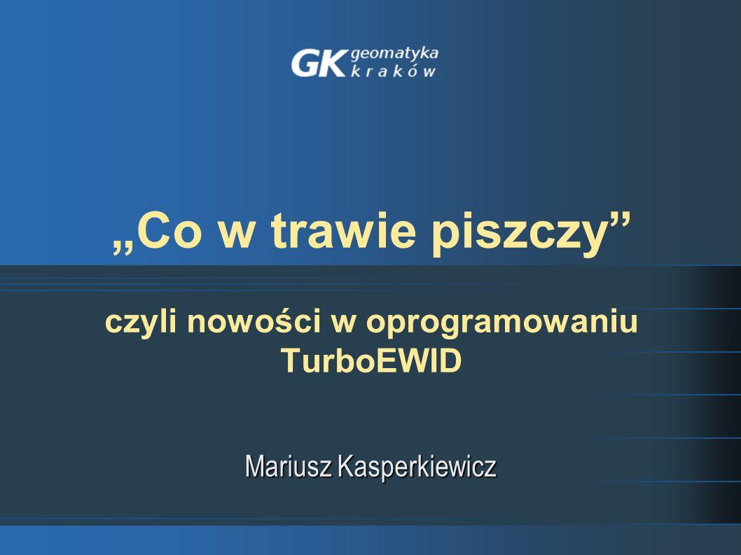 Co w trawie piszczy czyli nowości w oprogramowaniu TurboEWID Mariusz Kasperkiewicz