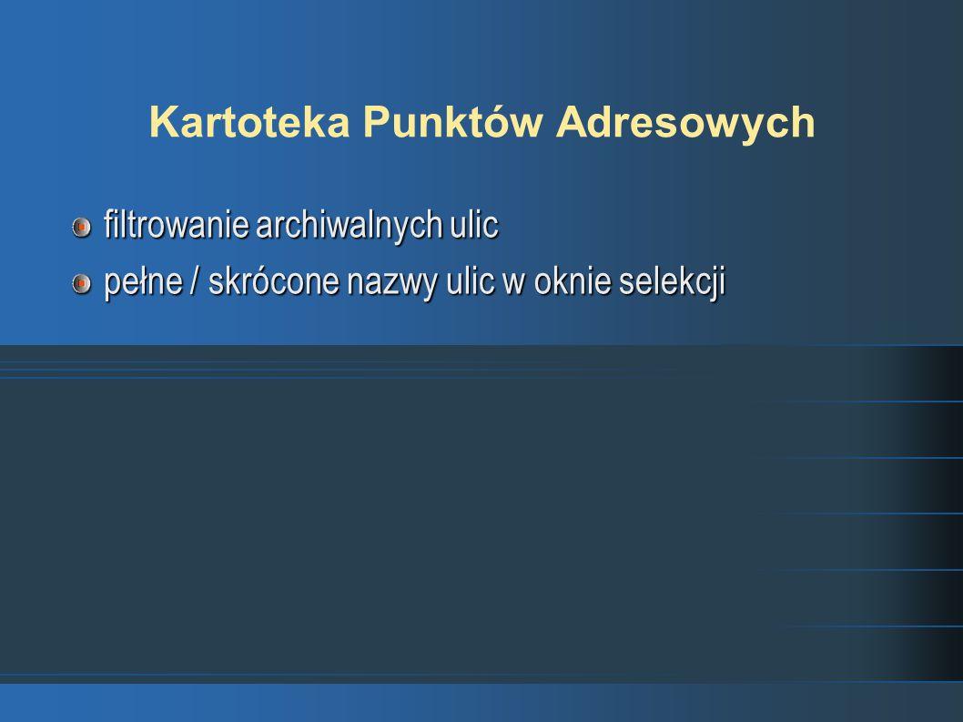 Kartoteka Punktów Adresowych filtrowanie archiwalnych ulic pełne / skrócone nazwy ulic w oknie selekcji
