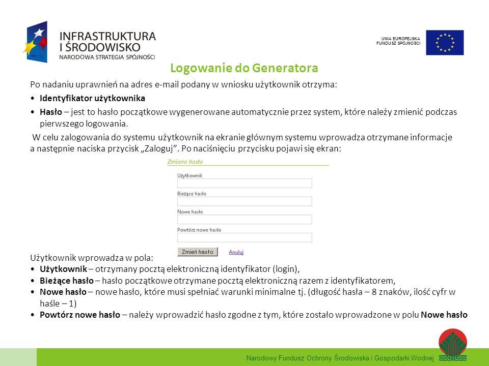 Narodowy Fundusz Ochrony Środowiska i Gospodarki Wodnej UNIA EUROPEJSKA FUNDUSZ SPÓJNOŚCI Logowanie do Generatora Po nadaniu uprawnień na adres e-mail
