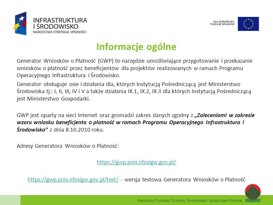 Narodowy Fundusz Ochrony Środowiska i Gospodarki Wodnej UNIA EUROPEJSKA FUNDUSZ SPÓJNOŚCI Informacje ogólne Generator Wniosków o Płatność (GWP) to nar