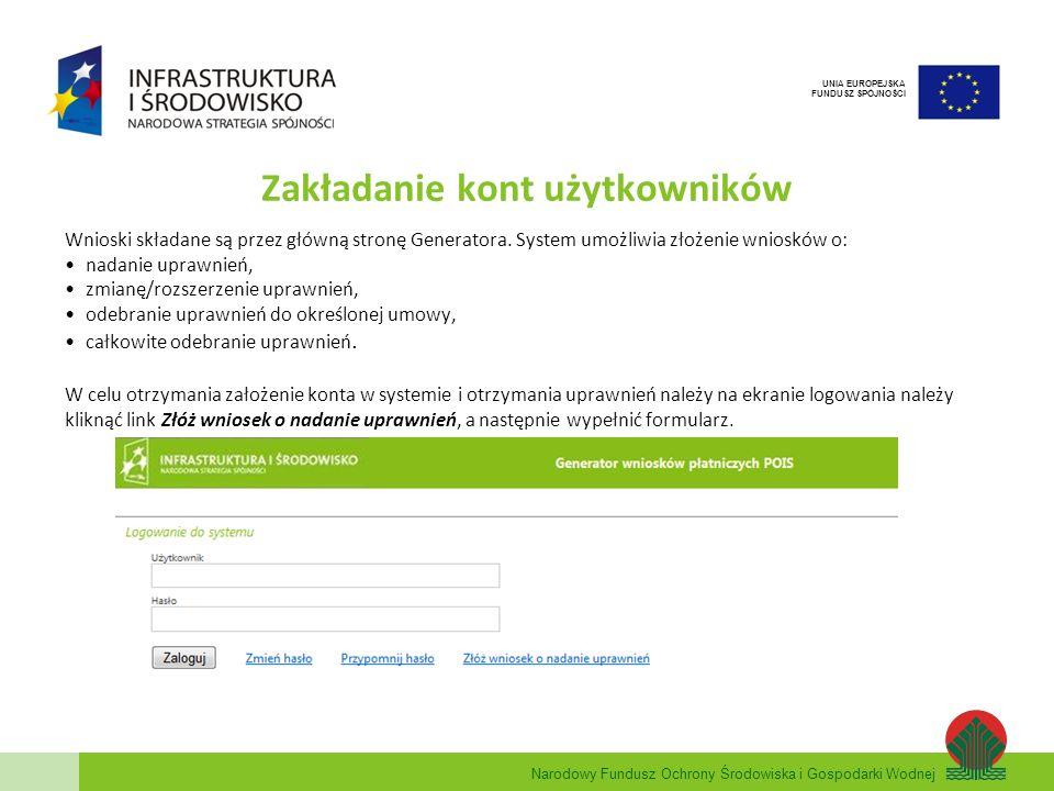 Narodowy Fundusz Ochrony Środowiska i Gospodarki Wodnej UNIA EUROPEJSKA FUNDUSZ SPÓJNOŚCI Zakładanie kont użytkowników Wnioski składane są przez główn