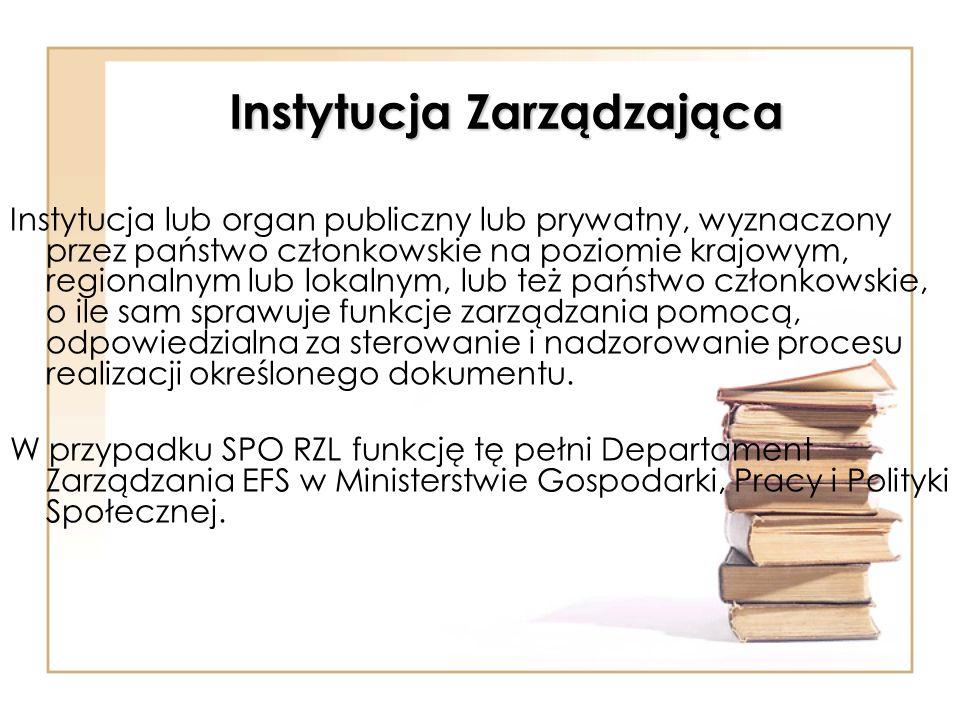 Instytucja Zarządzająca Instytucja lub organ publiczny lub prywatny, wyznaczony przez państwo członkowskie na poziomie krajowym, regionalnym lub lokal
