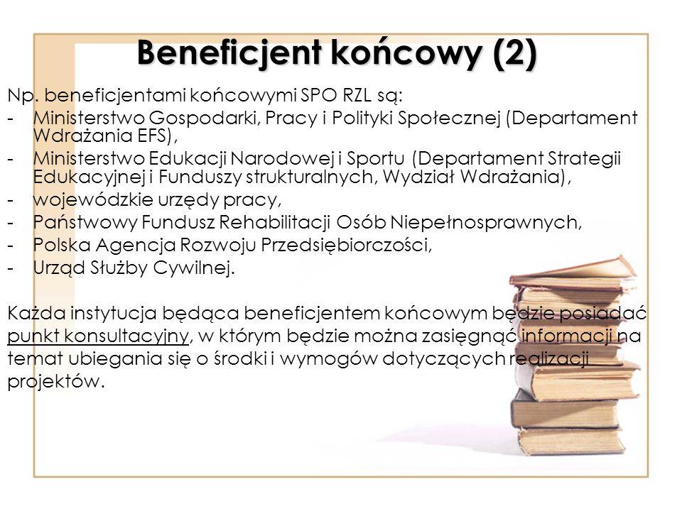 Beneficjent końcowy (2) Np. beneficjentami końcowymi SPO RZL są: -Ministerstwo Gospodarki, Pracy i Polityki Społecznej (Departament Wdrażania EFS), -M