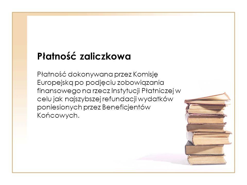 Płatność zaliczkowa Płatność dokonywana przez Komisję Europejską po podjęciu zobowiązania finansowego na rzecz Instytucji Płatniczej w celu jak najszy