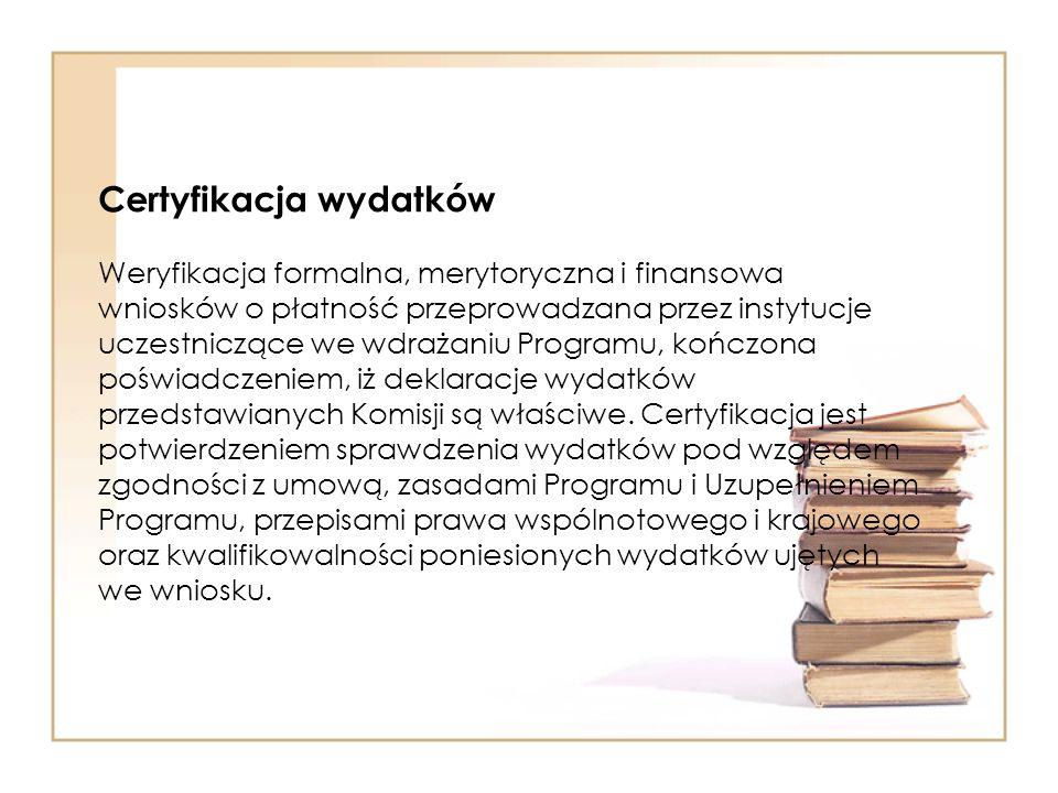Certyfikacja wydatków Weryfikacja formalna, merytoryczna i finansowa wniosków o płatność przeprowadzana przez instytucje uczestniczące we wdrażaniu Pr