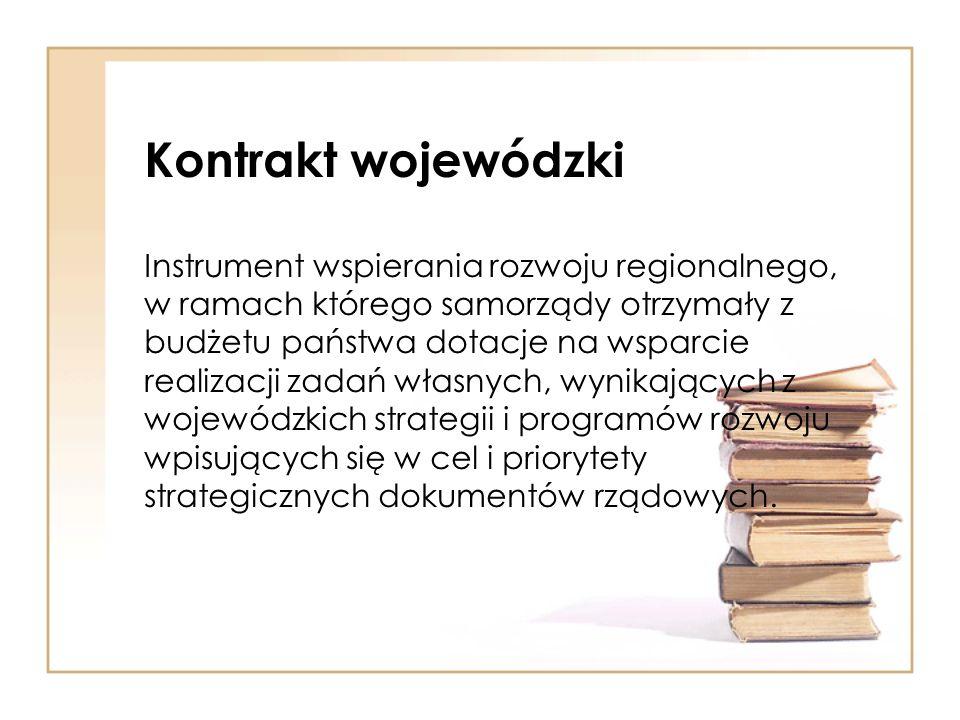 Kontrakt wojewódzki Instrument wspierania rozwoju regionalnego, w ramach którego samorządy otrzymały z budżetu państwa dotacje na wsparcie realizacji