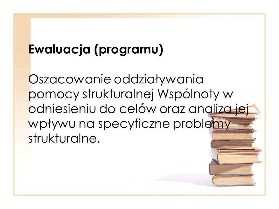 Ewaluacja (programu) Oszacowanie oddziaływania pomocy strukturalnej Wspólnoty w odniesieniu do celów oraz analiza jej wpływu na specyficzne problemy s