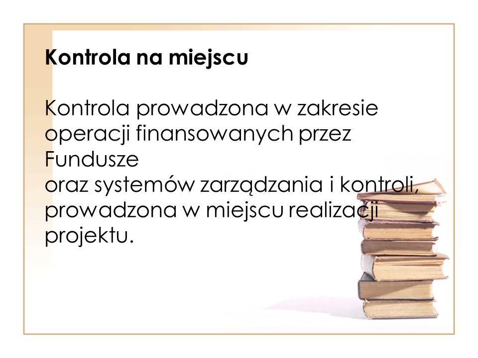 Kontrola na miejscu Kontrola prowadzona w zakresie operacji finansowanych przez Fundusze oraz systemów zarządzania i kontroli, prowadzona w miejscu re