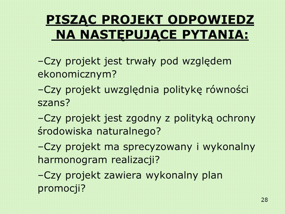 27 PISZĄC PROJEKT ODPOWIEDZ NA NASTĘPUJĄCE PYTANIA: –Czy projekt jest wykonalny pod względem organizacyjnym (kierownictwo i zespół projektowy, organiz
