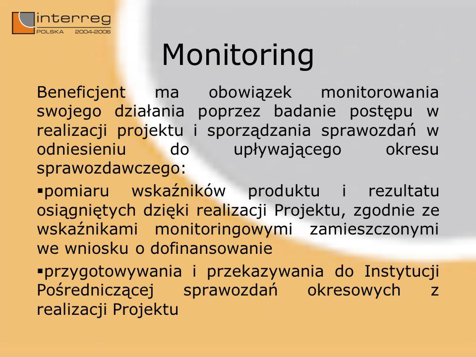 Monitoring Beneficjent ma obowiązek monitorowania swojego działania poprzez badanie postępu w realizacji projektu i sporządzania sprawozdań w odniesieniu do upływającego okresu sprawozdawczego: pomiaru wskaźników produktu i rezultatu osiągniętych dzięki realizacji Projektu, zgodnie ze wskaźnikami monitoringowymi zamieszczonymi we wniosku o dofinansowanie przygotowywania i przekazywania do Instytucji Pośredniczącej sprawozdań okresowych z realizacji Projektu