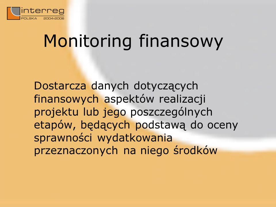 Monitoring finansowy Dostarcza danych dotyczących finansowych aspektów realizacji projektu lub jego poszczególnych etapów, będących podstawą do oceny sprawności wydatkowania przeznaczonych na niego środków