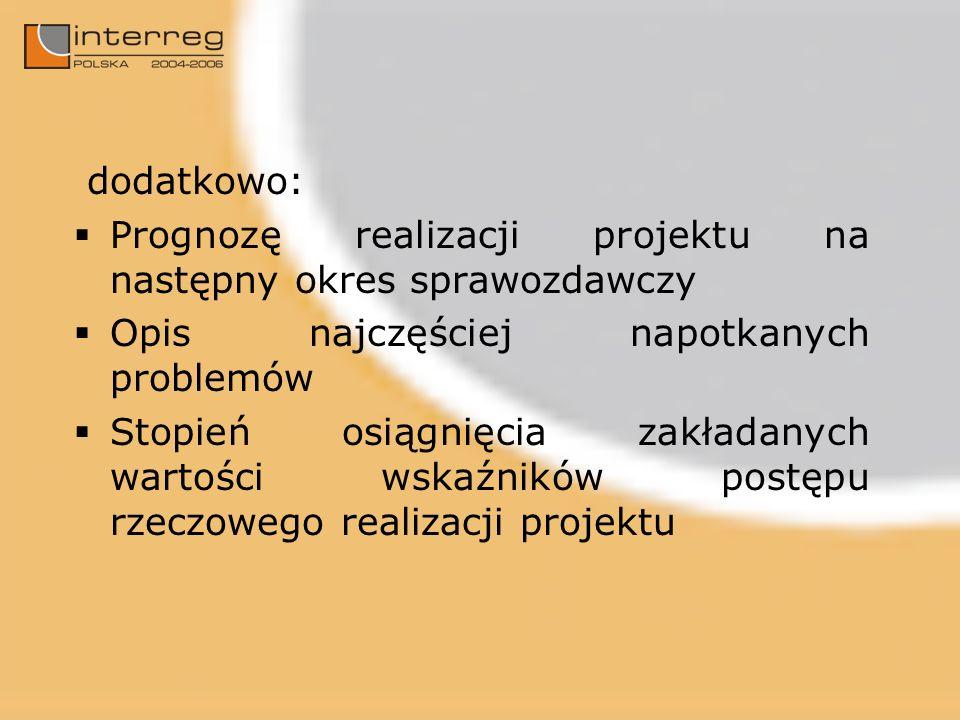 dodatkowo: Prognozę realizacji projektu na następny okres sprawozdawczy Opis najczęściej napotkanych problemów Stopień osiągnięcia zakładanych wartości wskaźników postępu rzeczowego realizacji projektu