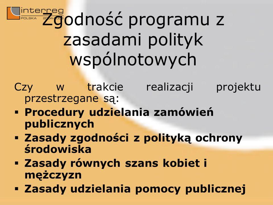 Zgodność programu z zasadami polityk wspólnotowych Czy w trakcie realizacji projektu przestrzegane są: Procedury udzielania zamówień publicznych Zasad
