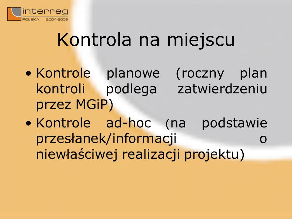 Kontrola na miejscu Kontrole planowe (roczny plan kontroli podlega zatwierdzeniu przez MGiP) Kontrole ad-hoc ( na podstawie przesłanek/informacji o niewłaściwej realizacji projektu)