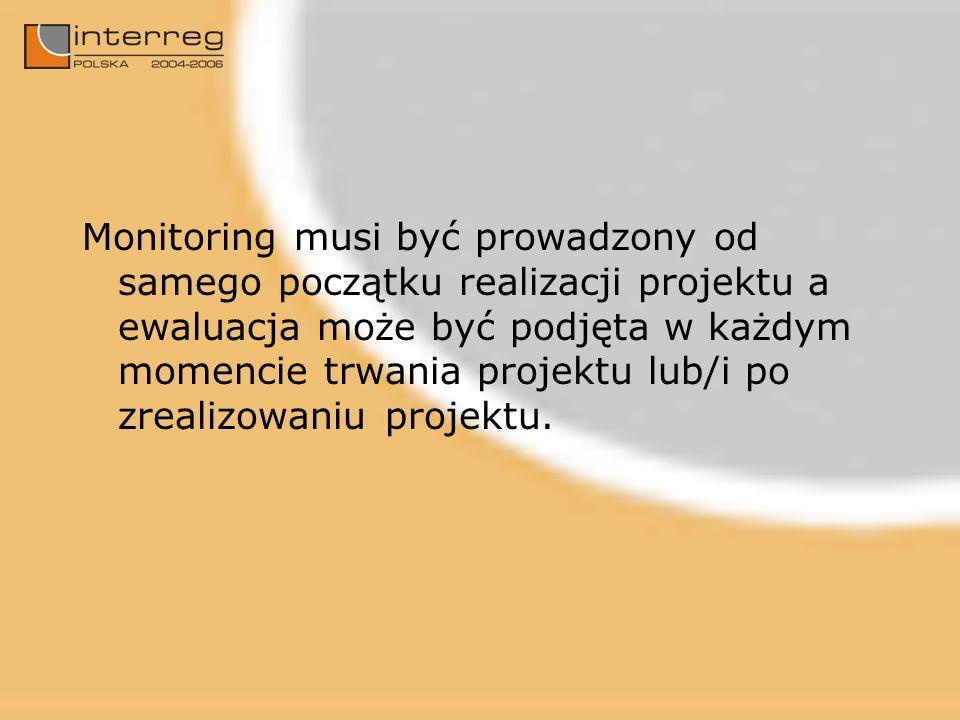 Monitoring musi być prowadzony od samego początku realizacji projektu a ewaluacja może być podjęta w każdym momencie trwania projektu lub/i po zrealiz