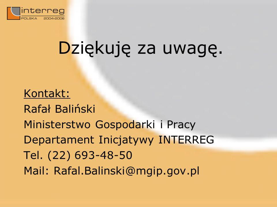 Dziękuję za uwagę. Kontakt: Rafał Baliński Ministerstwo Gospodarki i Pracy Departament Inicjatywy INTERREG Tel. (22) 693-48-50 Mail: Rafal.Balinski@mg