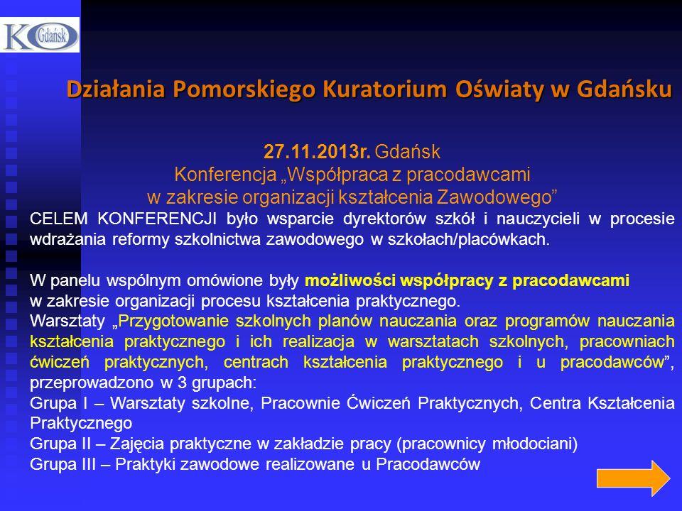 Działania Pomorskiego Kuratorium Oświaty w Gdańsku 27.11.2013r. Gdańsk Konferencja Współpraca z pracodawcami w zakresie organizacji kształcenia Zawodo