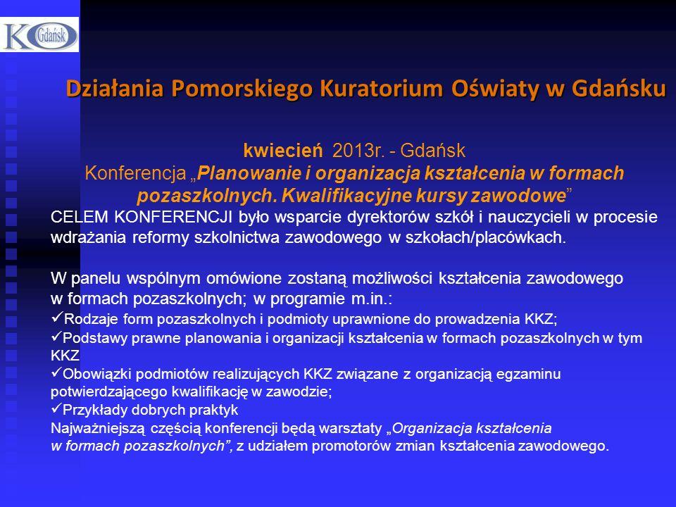 Działania Pomorskiego Kuratorium Oświaty w Gdańsku kwiecień 2013r. - Gdańsk Konferencja Planowanie i organizacja kształcenia w formach pozaszkolnych.