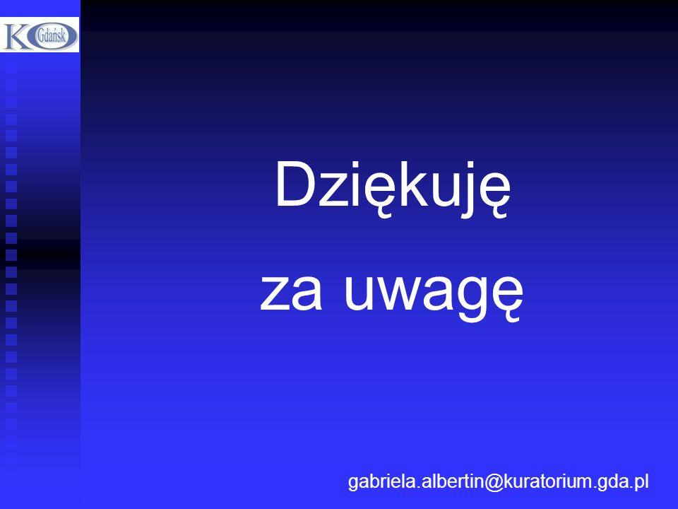 Dziękuję za uwagę gabriela.albertin@kuratorium.gda.pl