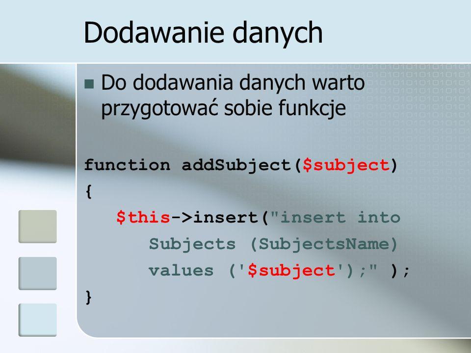 Dodawanie danych Do dodawania danych warto przygotować sobie funkcje function addSubject($subject) { $this->insert(