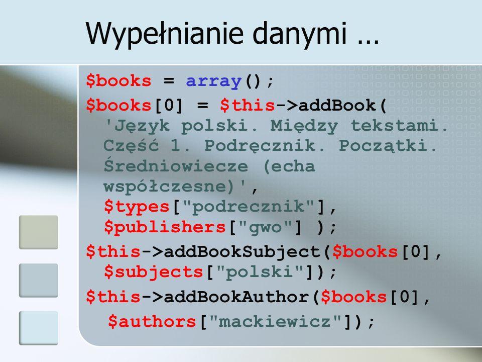Wypełnianie danymi … $books = array(); $books[0] = $this->addBook( 'Język polski. Między tekstami. Część 1. Podręcznik. Początki. Średniowiecze (echa