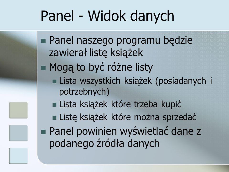 Panel - Widok danych Panel naszego programu będzie zawierał listę książek Mogą to być różne listy Lista wszystkich książek (posiadanych i potrzebnych)