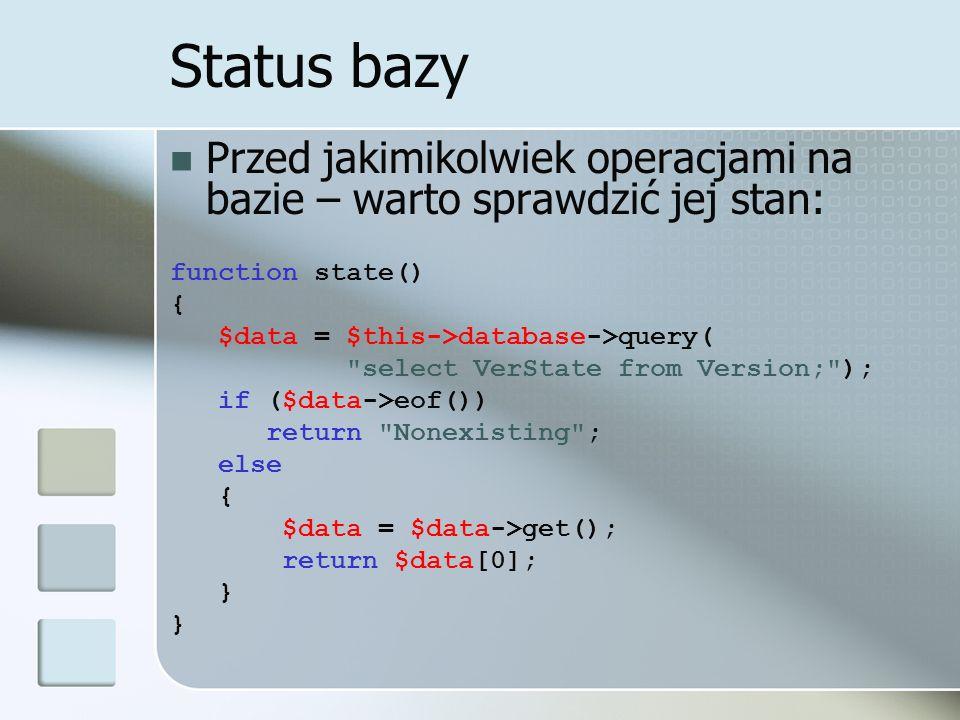 Status bazy Przed jakimikolwiek operacjami na bazie – warto sprawdzić jej stan: function state() { $data = $this->database->query(