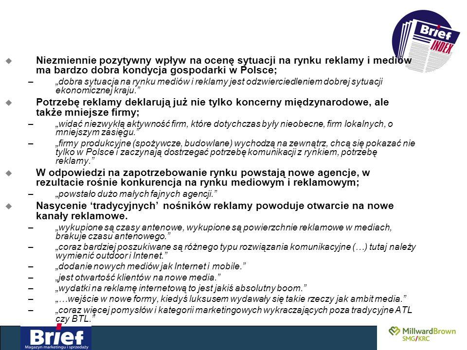 u Niezmiennie pozytywny wpływ na ocenę sytuacji na rynku reklamy i mediów ma bardzo dobra kondycja gospodarki w Polsce; –dobra sytuacja na rynku mediów i reklamy jest odzwierciedleniem dobrej sytuacji ekonomicznej kraju.