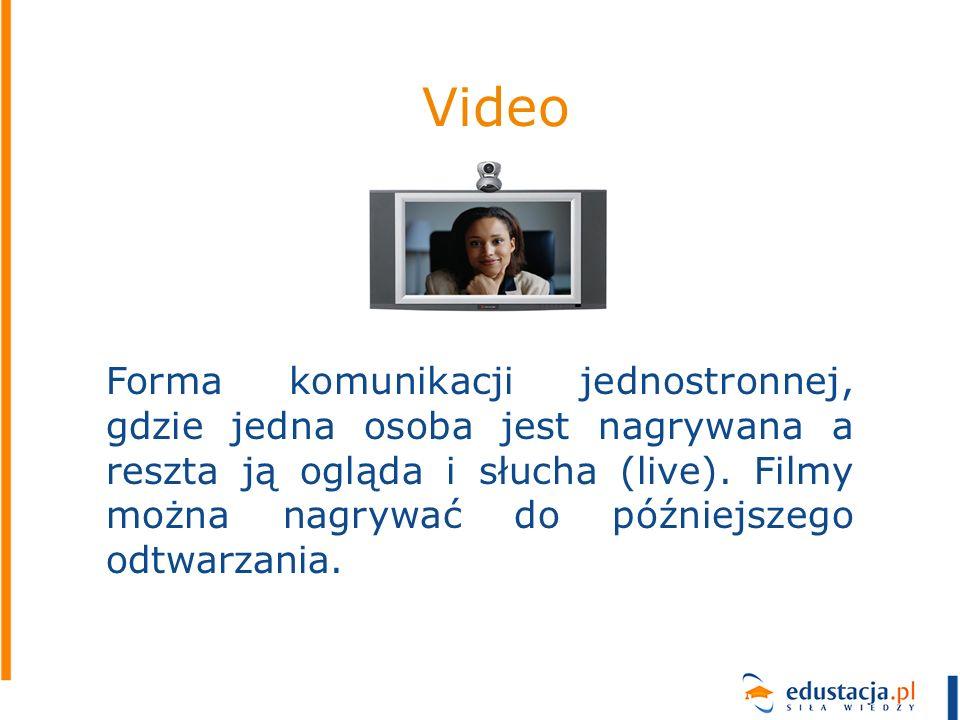 Video Forma komunikacji jednostronnej, gdzie jedna osoba jest nagrywana a reszta ją ogląda i słucha (live). Filmy można nagrywać do późniejszego odtwa